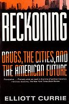 Reckoning : drugs, the cities, and the American future