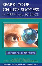Spark your child's success in math and science : practical advice for parents