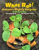 What rot! : nature's mighty recycler