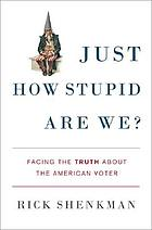 Just how stupid are we? : facing the truth about the American voter