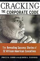 Cracking the corporate code : the revealing success stories of 32 African-American executives