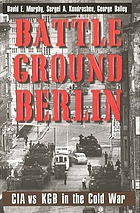 Battleground Berlin : CIA vs. KGB in the Cold War