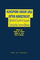 European Union law after Maastricht : a practical guide for lawyers outside the Common Market