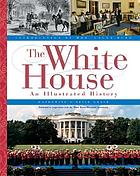 The White House : an illustrated history