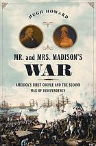 Mr. and Mrs. Madison's war : America's first couple and the second war of independence