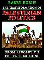 The transformation of Palestinian politics : from revolution to state-building