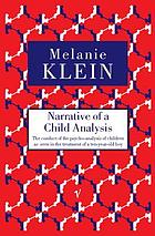 Narrative of a child analysis : the conduct of the psycho-analysis of children as seen in the treatment of a ten-year old boy