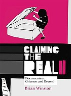 Claiming the real II : documentary : Grierson and beyond