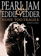 None too fragile : Pearl Jam and Eddie Vedder