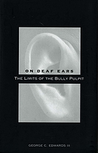 On deaf ears : the limits of the bully pulpit