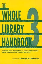 The whole library handbook 3 : current data, professional advice, and curiosa about libraries and library services
