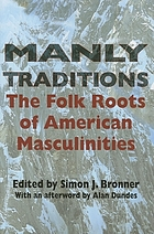 Manly traditions : the folk roots of American masculinities
