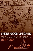 Indigenous movements and their critics : Pan-Maya activism in Guatemala