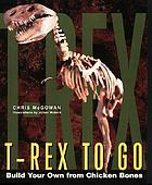 T. rex to go : build your own from chicken bones