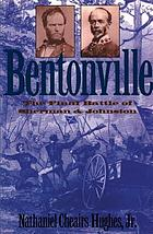 Bentonville : the final battle of Sherman and Johnston