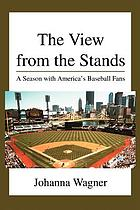 The view from the stands : a season with America's baseball fans