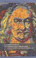 Communitarian international relations : the epistemic foundations of international relations
