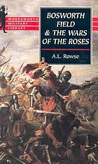 Bosworth Field and the Wars of the Roses