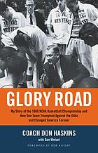 Glory Road : My Story of the 1966 NCAA Basketball Championship and How One Team Triumphed Against the Odds