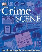 Crime scene : the ultimate guide to forensic science