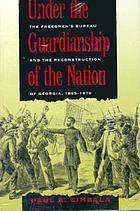 Under the guardianship of the nation : the Freedmen's Bureau and the reconstruction of Georgia, 1865-1870