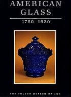 American glass, 1760-1930 : the Toledo Museum of Art