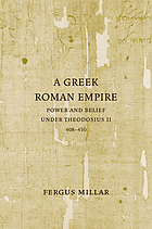 A Greek Roman Empire : power and belief under Theodosius II (408/450)