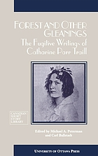 Forest and other gleanings : the fugitive writings of Catharine Parr Traill
