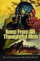Keep from all thoughtful men : how U.S. economists won World War II