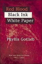 Red blood, black ink, white paper : new and selected poems, 1961-2001