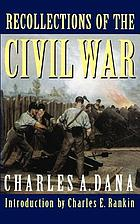 Recollections of the Civil War : with the leaders at Washington and in the field in the sixties