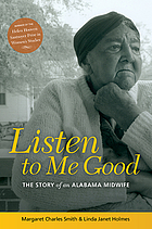Listen to me good : the life story of an Alabama midwife