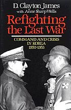 Refighting the last war : command and crisis in Korea, 1950-1953