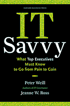 IT savvy : what top executives must know to go from pain to gain