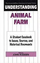 Understanding Animal farm : a student casebook to issues, sources, and historical documents
