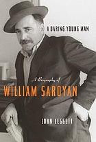 A daring young man : a biography of William Saroyan