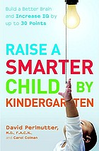 Raise a smarter child by kindergarten : build a better brain and increase IQ up to 30 points