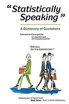 Statistically speaking : a dictionary of quotations