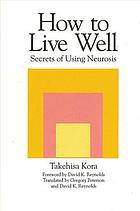 How to live well : secrets of using neurosis