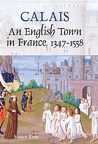 Calais : an English town in France, 1347-1558