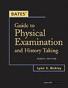 Bates' guide to physical examination and history taking / Lynn S. Bickley. Peter G. Szilagyi