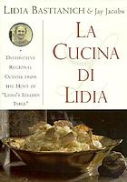 La cucina di Lidia : distinctive regional cuisine from the north of Italy