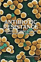 Antibiotic resistance : implications for global health and novel intervention strategies : workshop summary