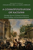 A cosmopolitanism of nations Giuseppe Mazzini's writings on democracy, nation building, and international relations