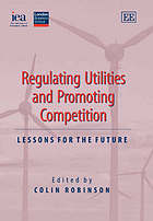 Regulating utilities and promoting competition : lessons for the future