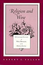 Religion and wine : a cultural history of wine drinking in the United States