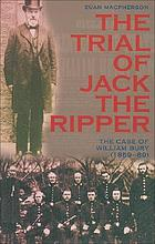 The trial of Jack the Ripper : the case of William Bury (1859-89)
