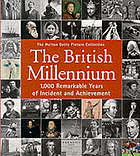 The British millennium : 1,000 remarkable years of incident and achievement