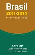 Brasil 2011-2014 : dos proyectos en conflicto