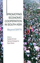 Promoting economic cooperation in South Asia : beyond SAFTA